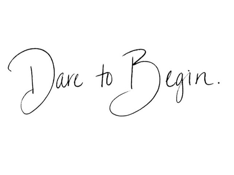 DARE TO BEGIN!